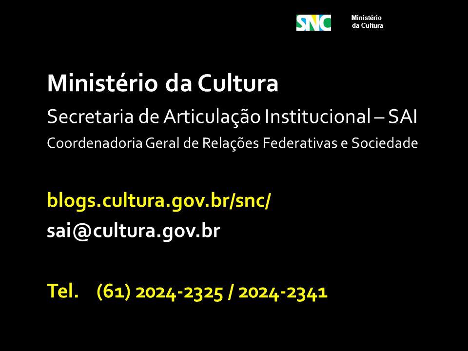 Ministério da Cultura Secretaria de Articulação Institucional – SAI Coordenadoria Geral de Relações Federativas e Sociedade blogs.cultura.gov.br/snc/