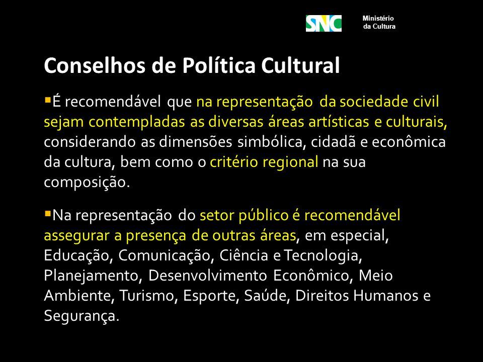 Conselhos de Política Cultural  É recomendável que na representação da sociedade civil sejam contempladas as diversas áreas artísticas e culturais, c