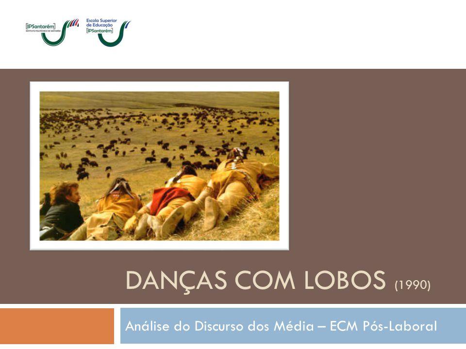 DANÇAS COM LOBOS (1990) Análise do Discurso dos Média – ECM Pós-Laboral
