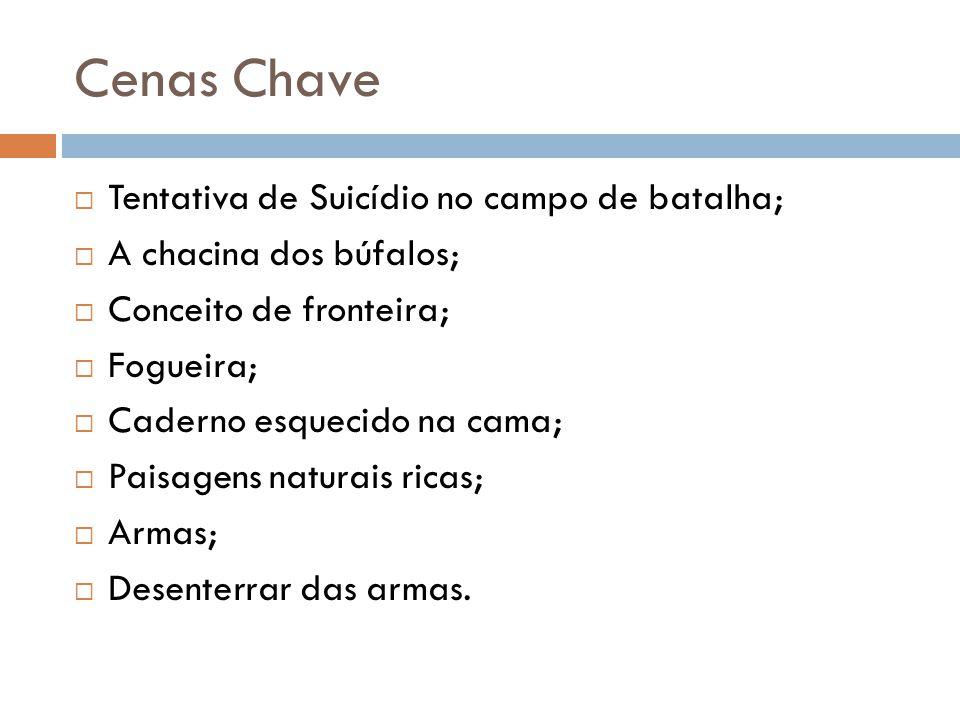 Cenas Chave  Tentativa de Suicídio no campo de batalha;  A chacina dos búfalos;  Conceito de fronteira;  Fogueira;  Caderno esquecido na cama; 