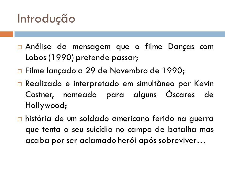 Introdução  Análise da mensagem que o filme Danças com Lobos (1990) pretende passar;  Filme lançado a 29 de Novembro de 1990;  Realizado e interpre