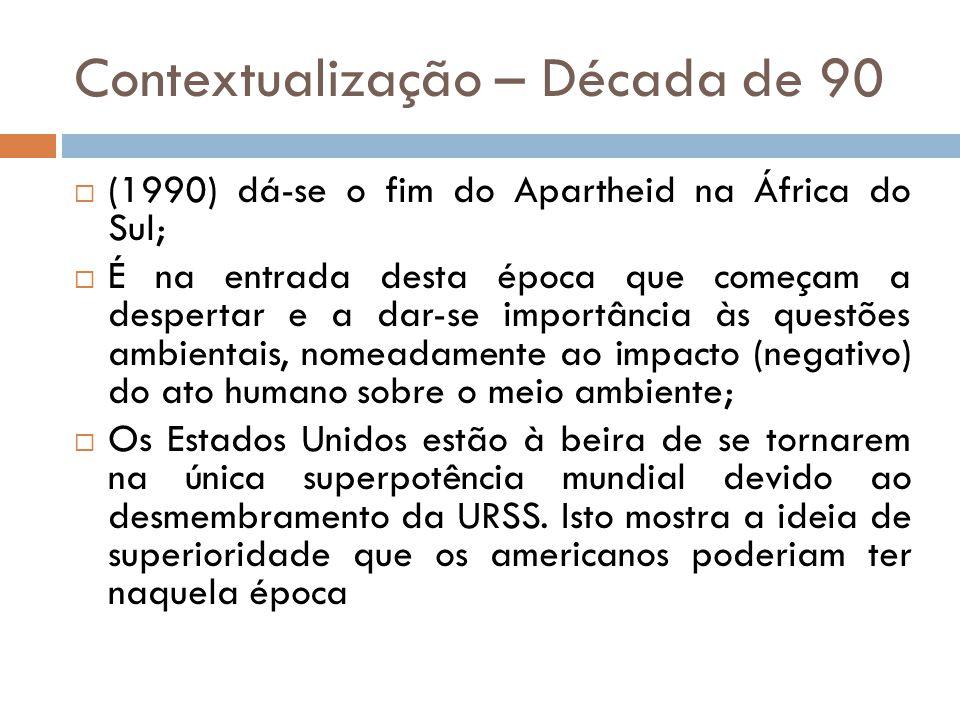 Contextualização – Década de 90  (1990) dá-se o fim do Apartheid na África do Sul;  É na entrada desta época que começam a despertar e a dar-se impo
