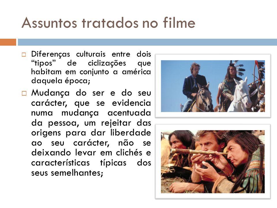 """Assuntos tratados no filme  Diferenças culturais entre dois """"tipos"""" de ciclizações que habitam em conjunto a américa daquela época;  Mudança do ser"""