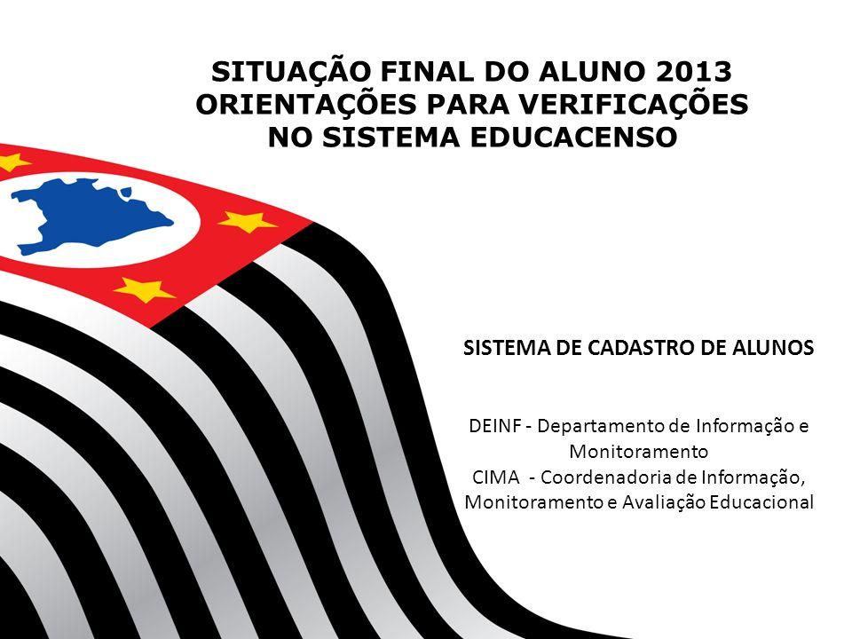 SITUAÇÃO FINAL DO ALUNO 2013 ORIENTAÇÕES PARA VERIFICAÇÕES NO SISTEMA EDUCACENSO SISTEMA DE CADASTRO DE ALUNOS DEINF - Departamento de Informação e Mo