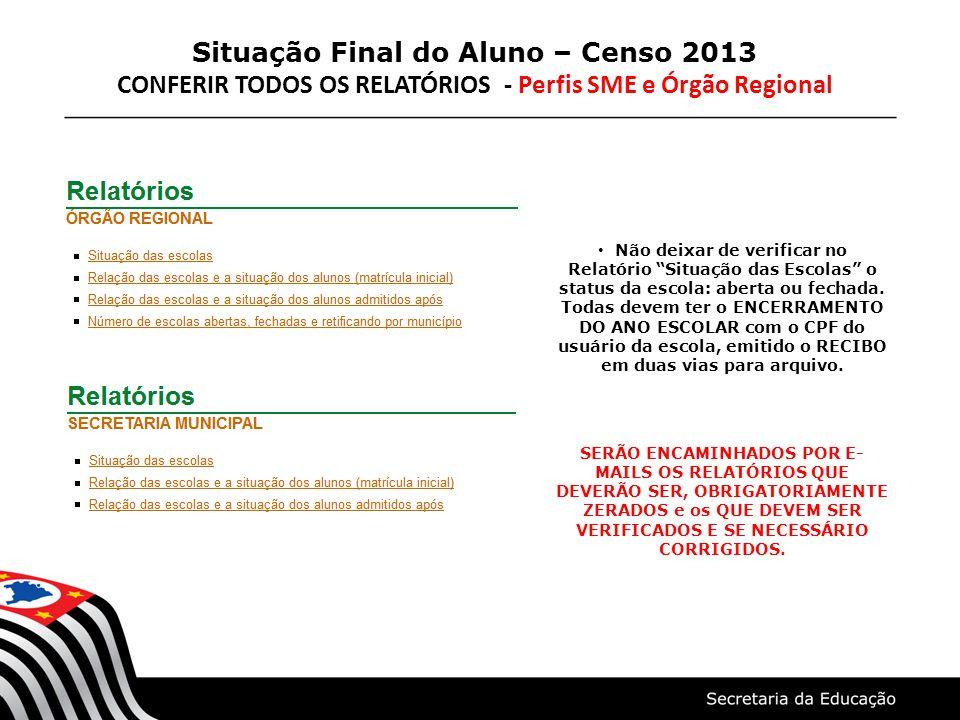 """Situação Final do Aluno – Censo 2013 CONFERIR TODOS OS RELATÓRIOS - Perfis SME e Órgão Regional Não deixar de verificar no Relatório """"Situação das Esc"""