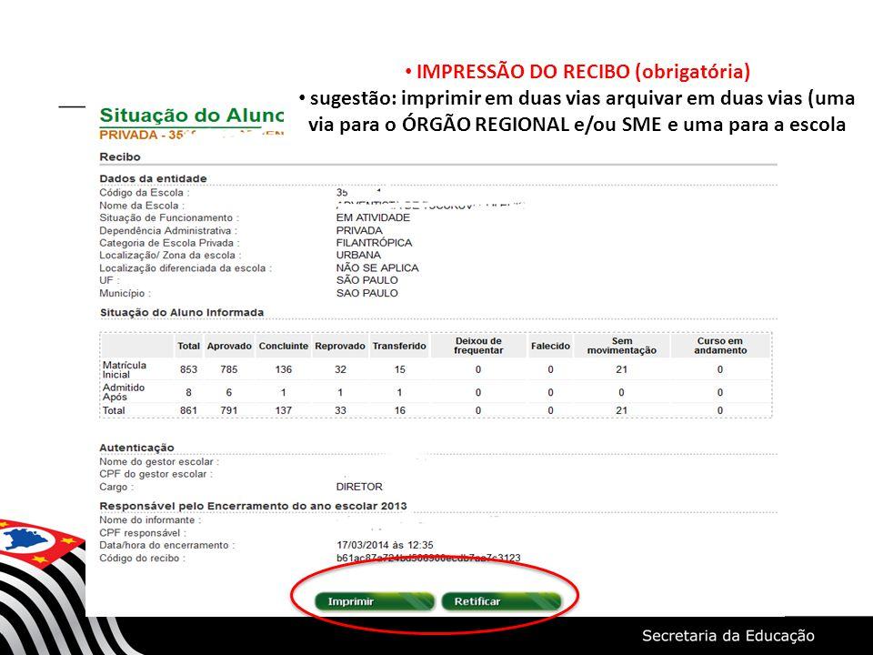 IMPRESSÃO DO RECIBO (obrigatória) sugestão: imprimir em duas vias arquivar em duas vias (uma via para o ÓRGÃO REGIONAL e/ou SME e uma para a escola