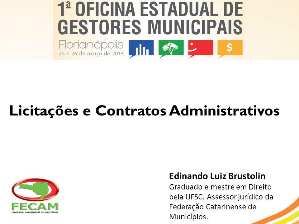 Licitações e Contratos Administrativos Edinando Luiz Brustolin Graduado e mestre em Direito pela UFSC. Assessor jurídico da Federação Catarinense de M