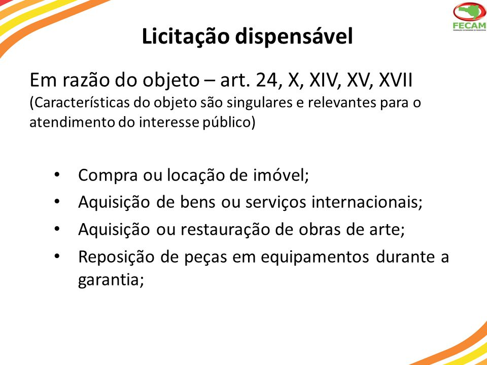 Licitação dispensável Em razão do objeto – art. 24, X, XIV, XV, XVII (Características do objeto são singulares e relevantes para o atendimento do inte