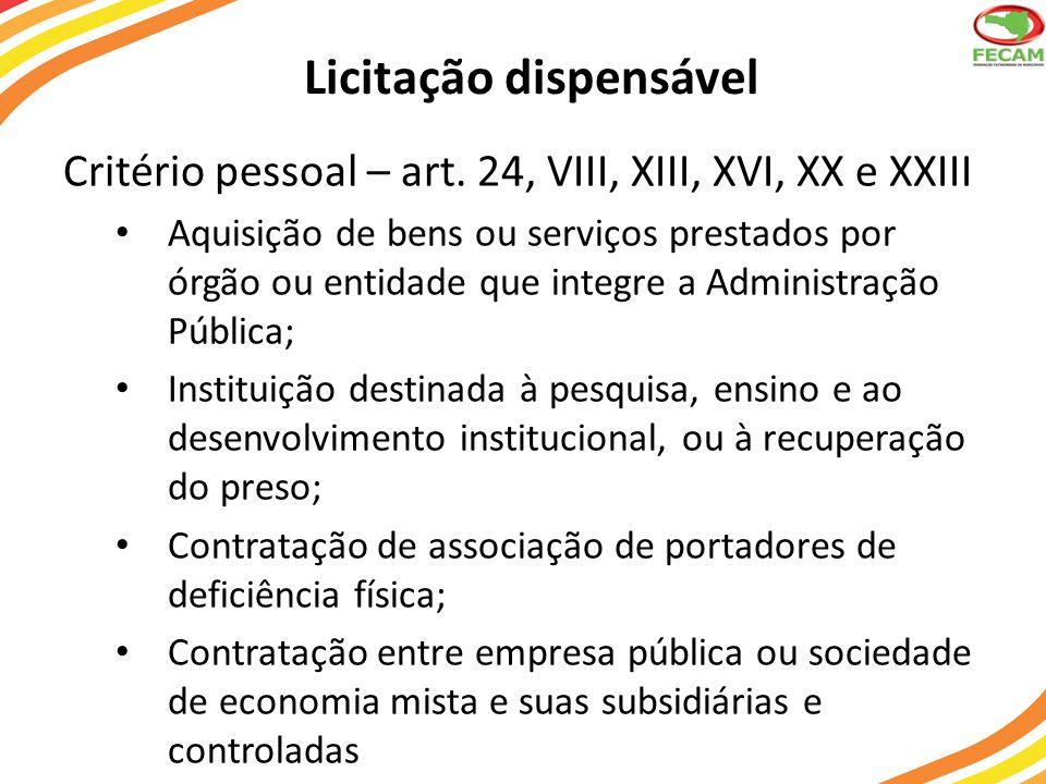 Licitação dispensável Critério pessoal – art. 24, VIII, XIII, XVI, XX e XXIII Aquisição de bens ou serviços prestados por órgão ou entidade que integr