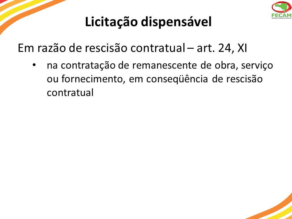 Licitação dispensável Em razão de rescisão contratual – art. 24, XI na contratação de remanescente de obra, serviço ou fornecimento, em conseqüência d