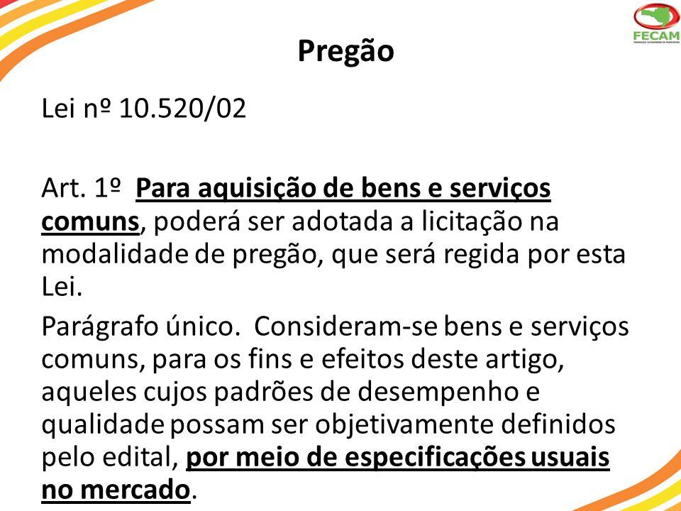 Pregão Lei nº 10.520/02 Art. 1º Para aquisição de bens e serviços comuns, poderá ser adotada a licitação na modalidade de pregão, que será regida por