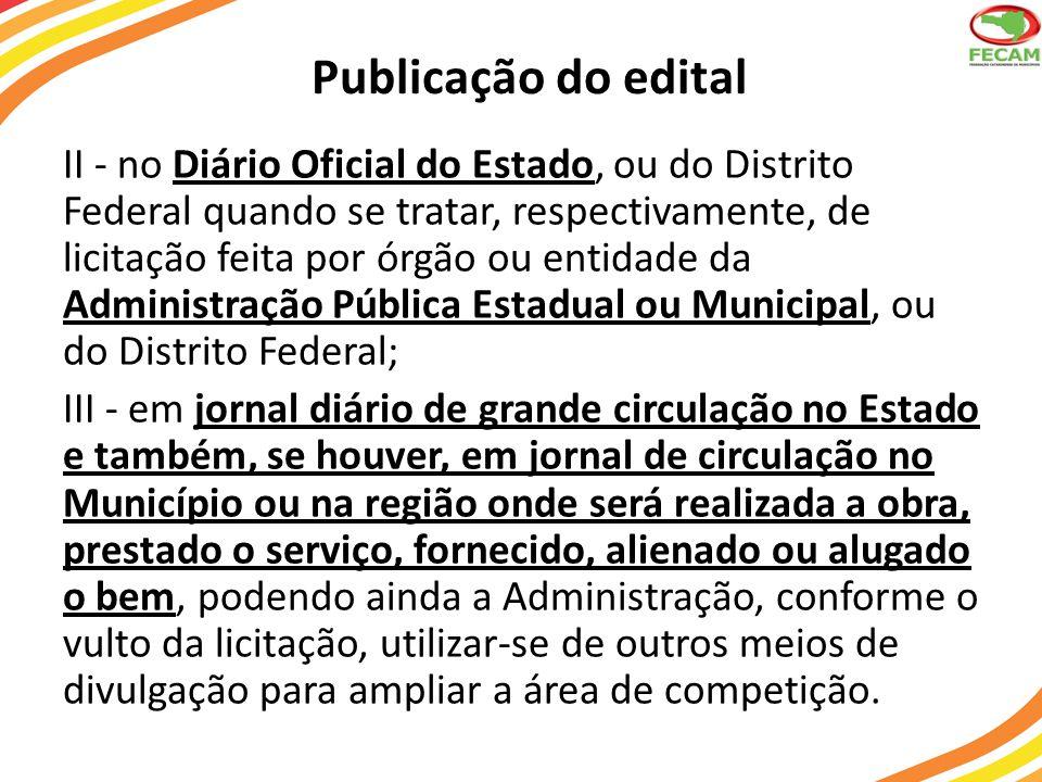 Publicação do edital II - no Diário Oficial do Estado, ou do Distrito Federal quando se tratar, respectivamente, de licitação feita por órgão ou entid