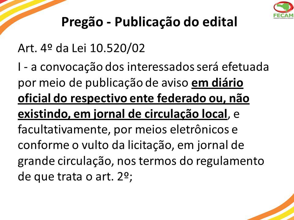 Pregão - Publicação do edital Art. 4º da Lei 10.520/02 I - a convocação dos interessados será efetuada por meio de publicação de aviso em diário ofici