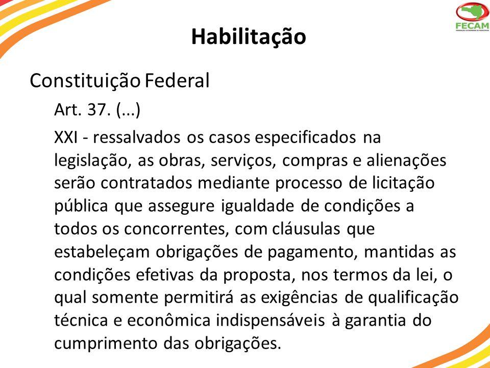 Habilitação Constituição Federal Art. 37. (...) XXI - ressalvados os casos especificados na legislação, as obras, serviços, compras e alienações serão