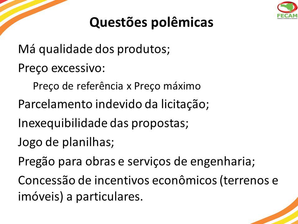Questões polêmicas Má qualidade dos produtos; Preço excessivo: Preço de referência x Preço máximo Parcelamento indevido da licitação; Inexequibilidade