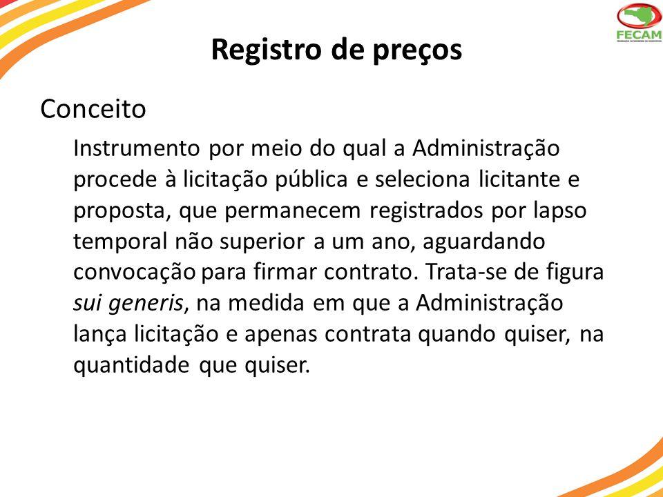 Registro de preços Conceito Instrumento por meio do qual a Administração procede à licitação pública e seleciona licitante e proposta, que permanecem