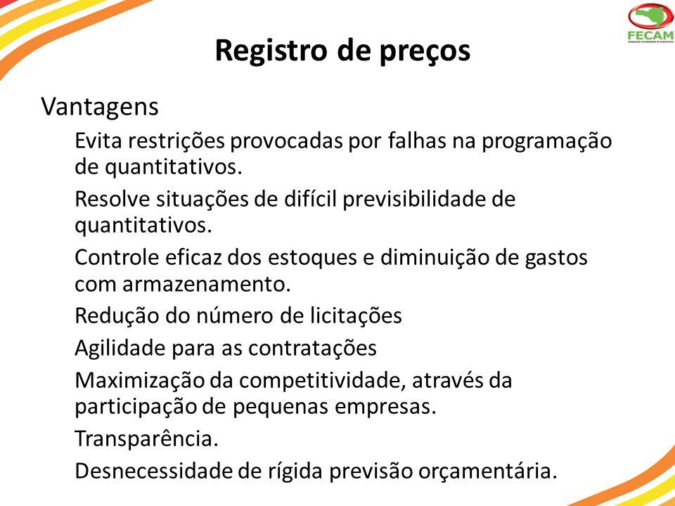 Registro de preços Vantagens Evita restrições provocadas por falhas na programação de quantitativos.