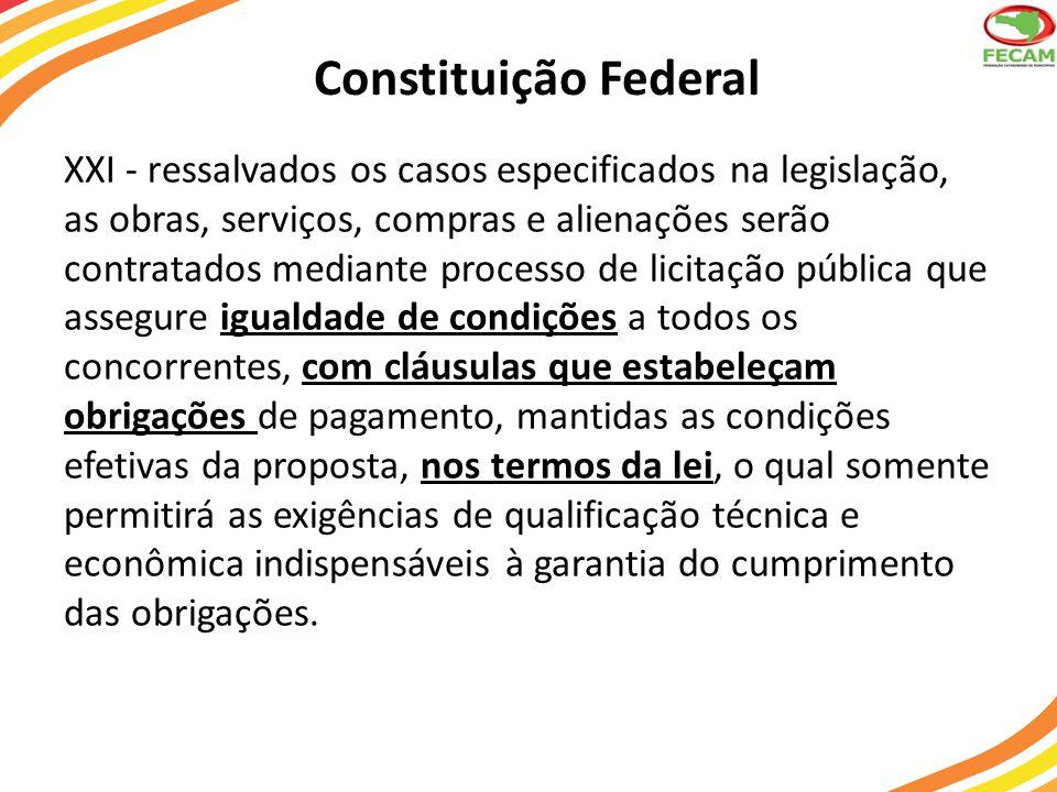 Constituição Federal XXI - ressalvados os casos especificados na legislação, as obras, serviços, compras e alienações serão contratados mediante proce