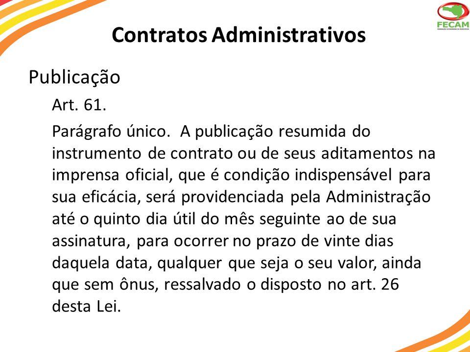 Contratos Administrativos Publicação Art. 61. Parágrafo único. A publicação resumida do instrumento de contrato ou de seus aditamentos na imprensa ofi