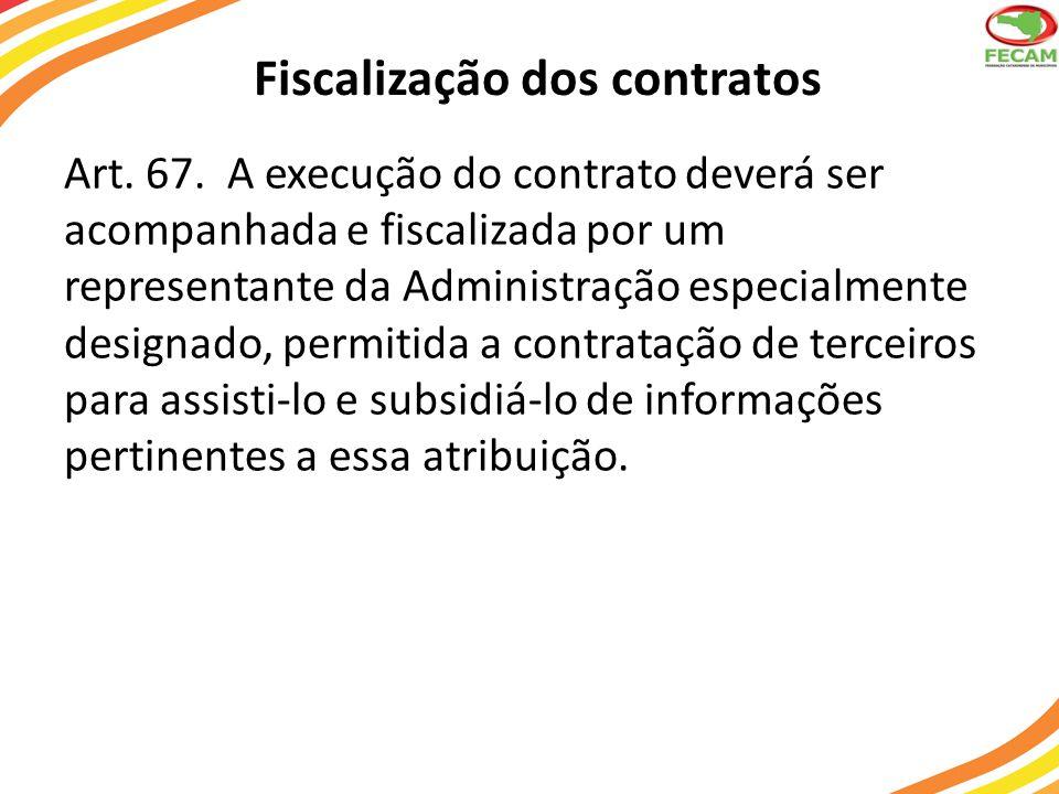 Fiscalização dos contratos Art. 67. A execução do contrato deverá ser acompanhada e fiscalizada por um representante da Administração especialmente de