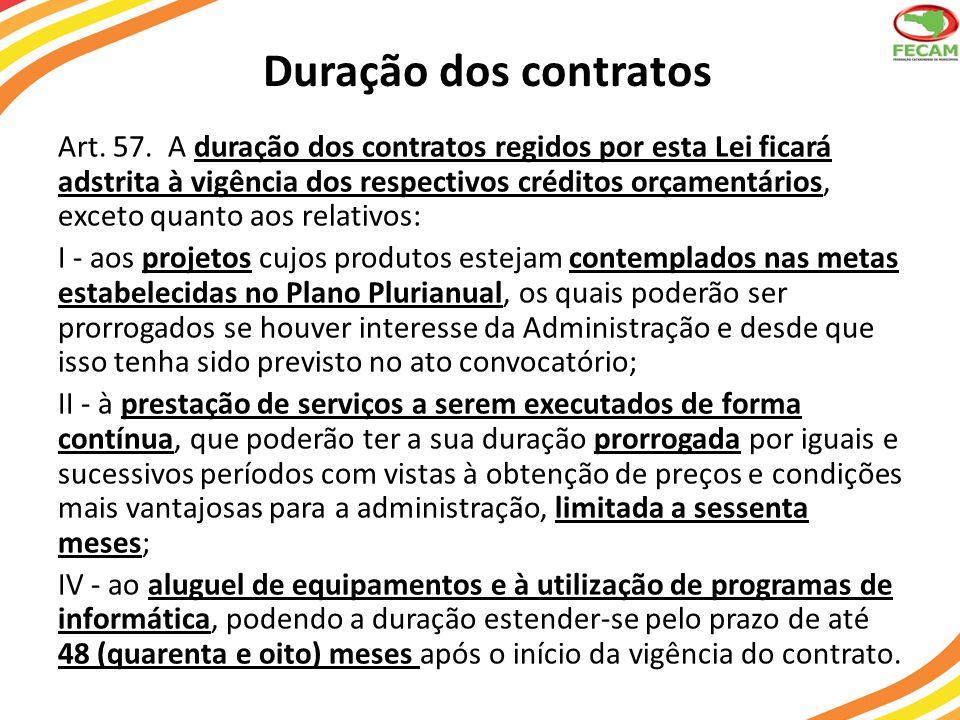 Duração dos contratos Art. 57. A duração dos contratos regidos por esta Lei ficará adstrita à vigência dos respectivos créditos orçamentários, exceto
