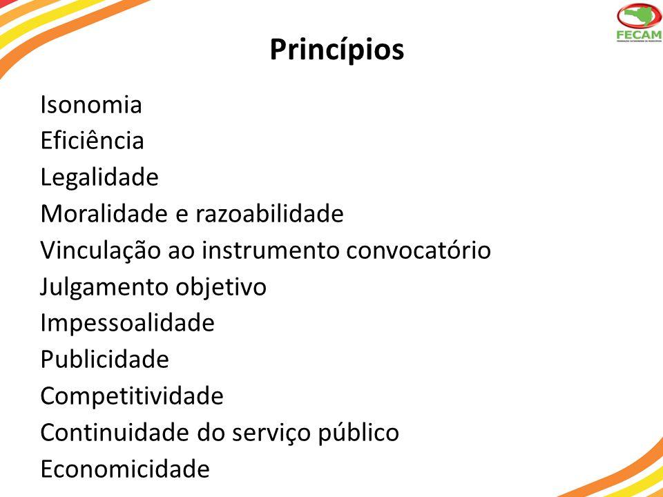 Princípios Isonomia Eficiência Legalidade Moralidade e razoabilidade Vinculação ao instrumento convocatório Julgamento objetivo Impessoalidade Publicidade Competitividade Continuidade do serviço público Economicidade