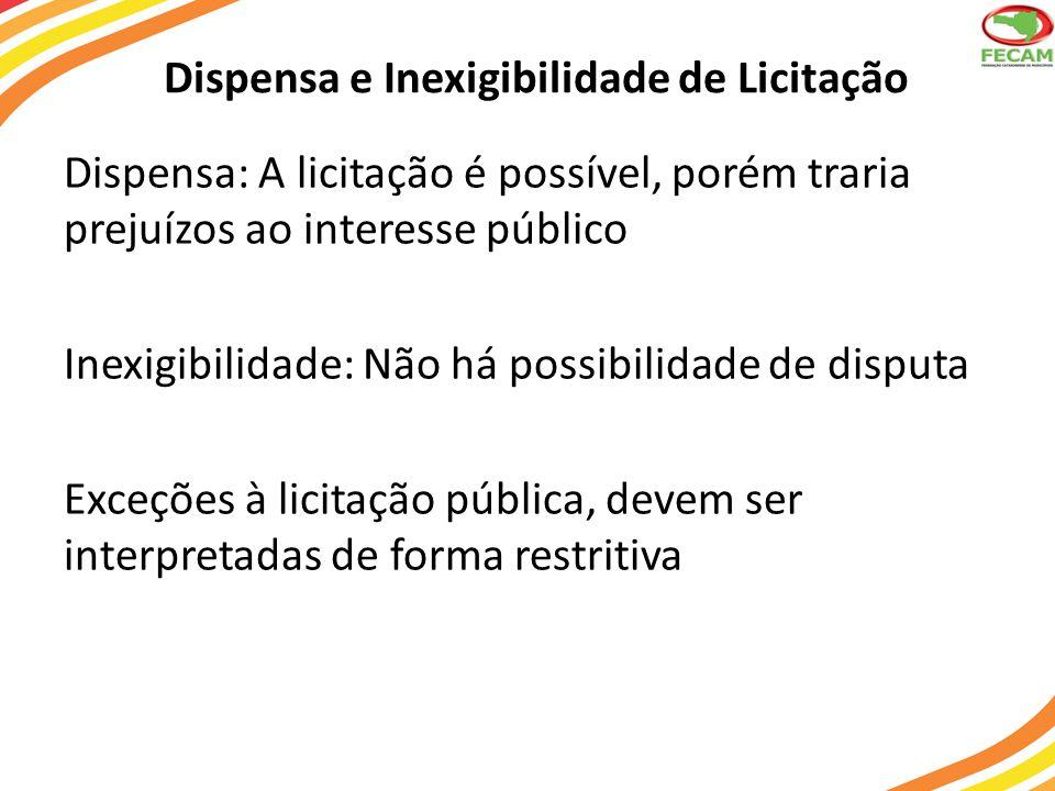 Dispensa e Inexigibilidade de Licitação Dispensa: A licitação é possível, porém traria prejuízos ao interesse público Inexigibilidade: Não há possibil