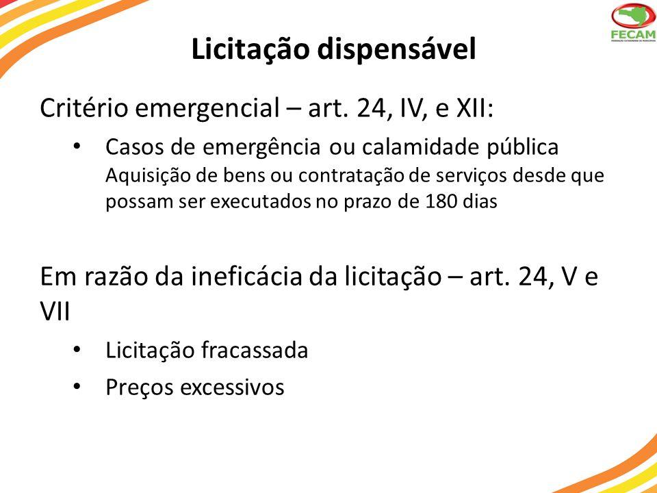 Licitação dispensável Critério emergencial – art. 24, IV, e XII: Casos de emergência ou calamidade pública Aquisição de bens ou contratação de serviço