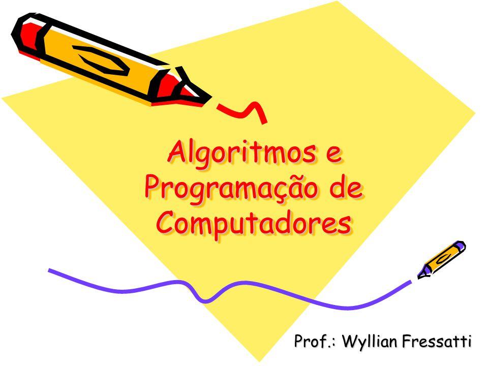 Algoritmos e Programação de Computadores Prof.: Wyllian Fressatti