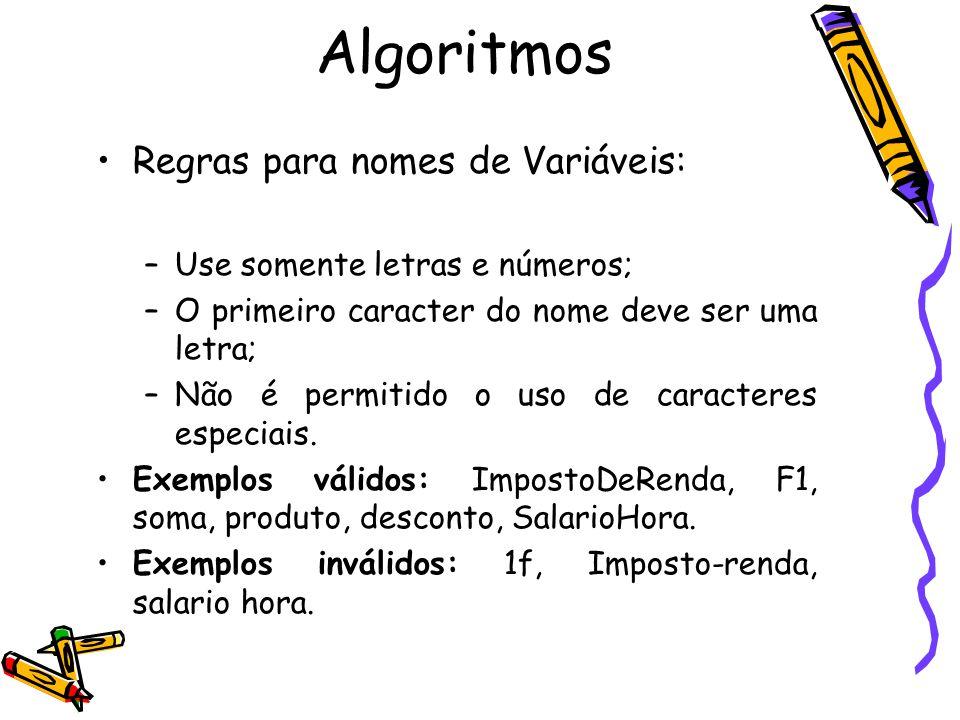 Regras para nomes de Variáveis: –Use somente letras e números; –O primeiro caracter do nome deve ser uma letra; –Não é permitido o uso de caracteres e