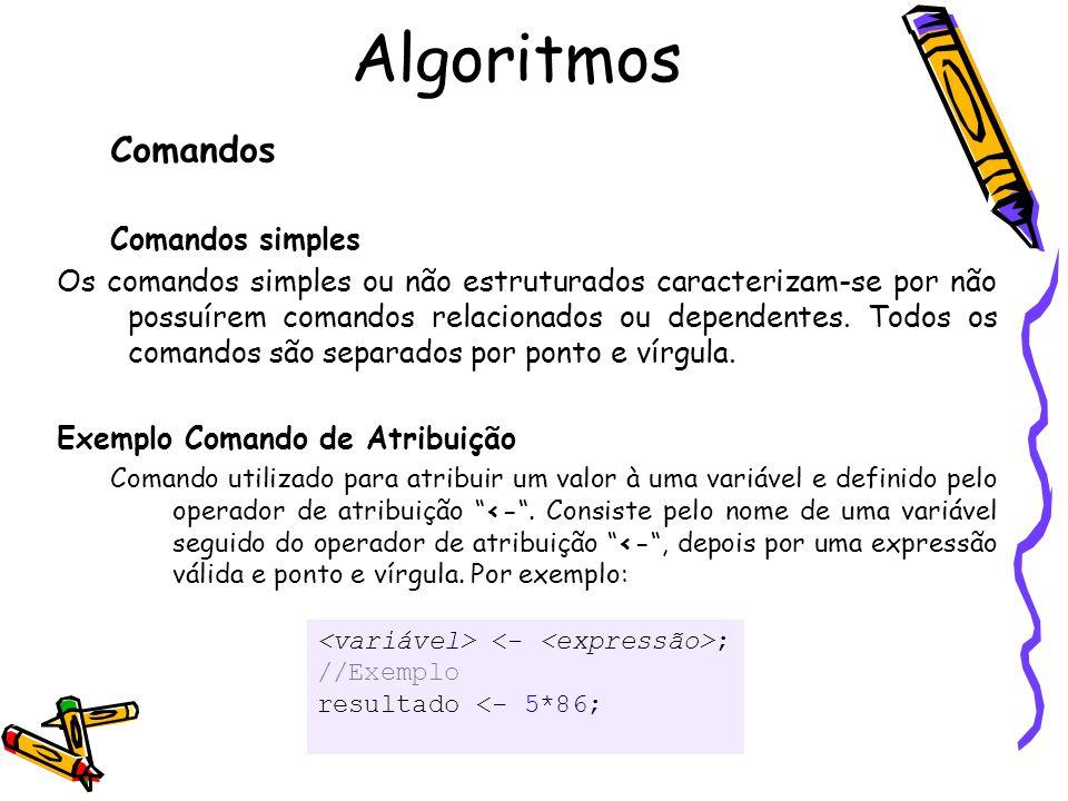 ; //Exemplo resultado <- 5*86; Comandos Comandos simples Os comandos simples ou não estruturados caracterizam-se por não possuírem comandos relacionad
