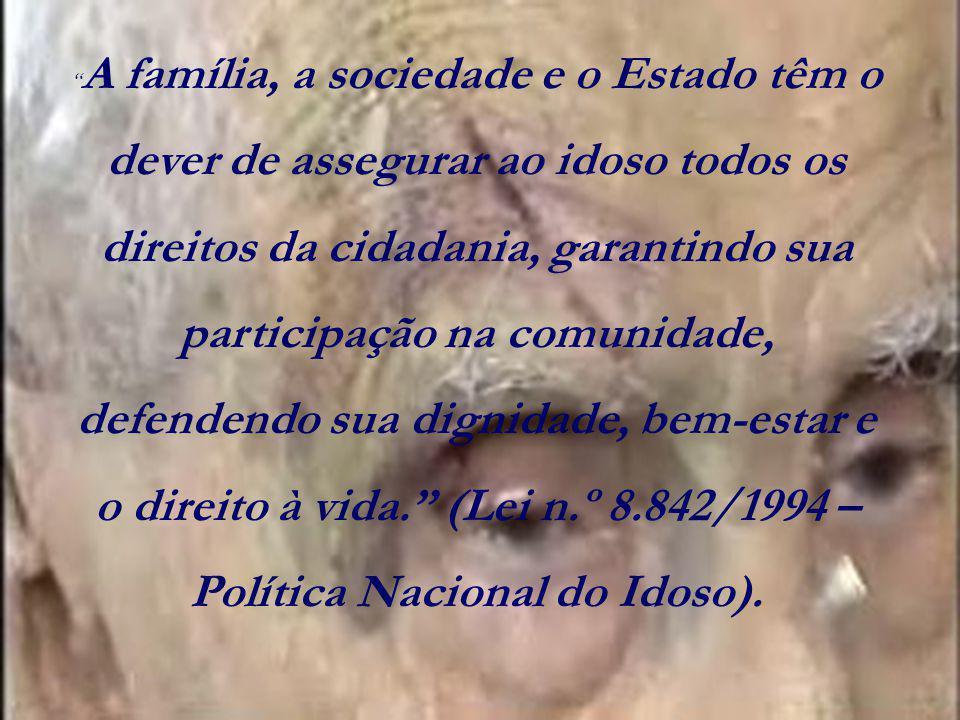 """"""" A família, a sociedade e o Estado têm o dever de assegurar ao idoso todos os direitos da cidadania, garantindo sua participação na comunidade, defen"""