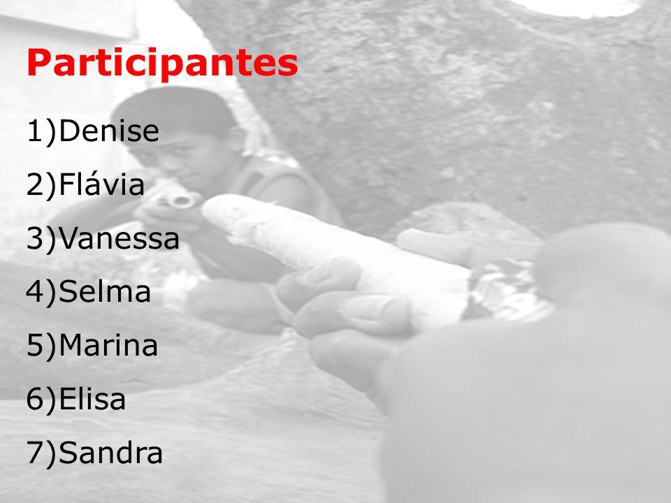 1)Denise 2)Flávia 3)Vanessa 4)Selma 5)Marina 6)Elisa 7)Sandra Participantes