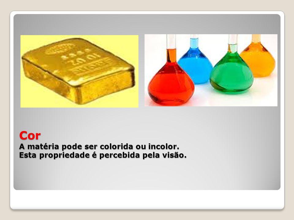 Cor A matéria pode ser colorida ou incolor. Esta propriedade é percebida pela visão.
