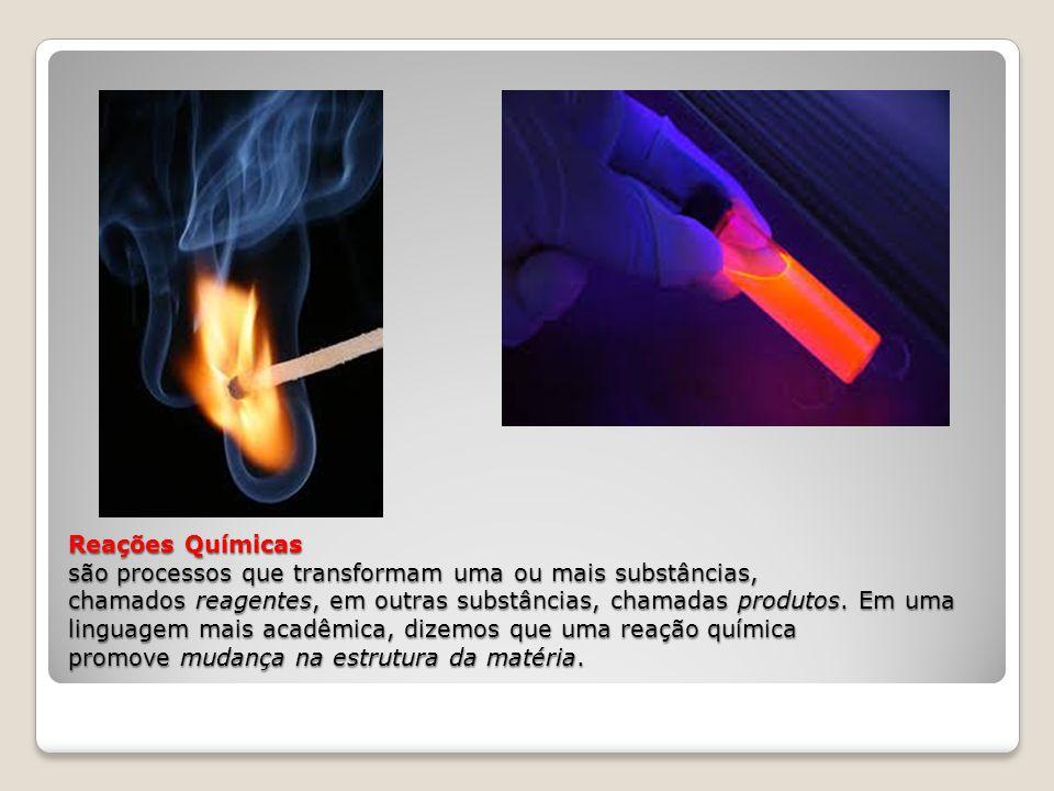 Reações Químicas são processos que transformam uma ou mais substâncias, chamados reagentes, em outras substâncias, chamadas produtos. Em uma linguagem