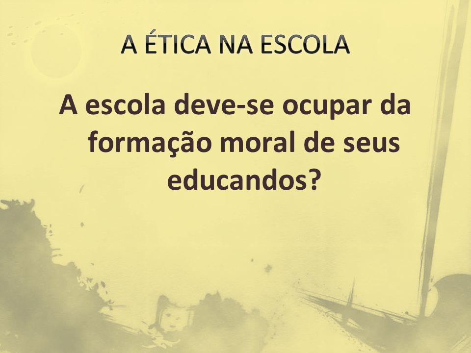 A escola deve-se ocupar da formação moral de seus educandos