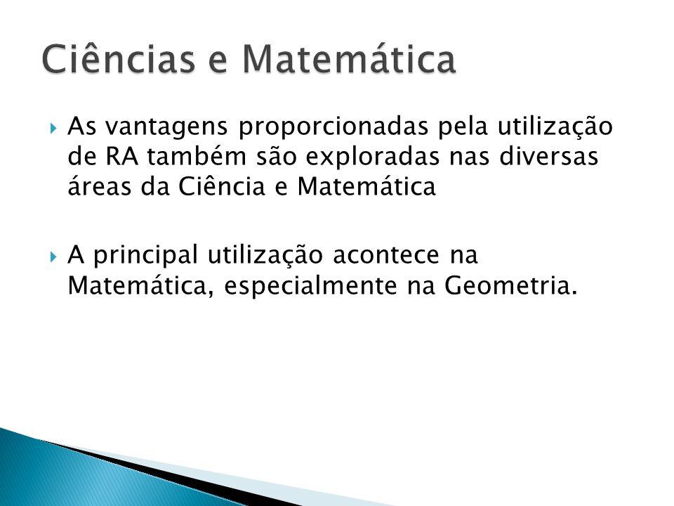  As vantagens proporcionadas pela utilização de RA também são exploradas nas diversas áreas da Ciência e Matemática  A principal utilização acontece na Matemática, especialmente na Geometria.