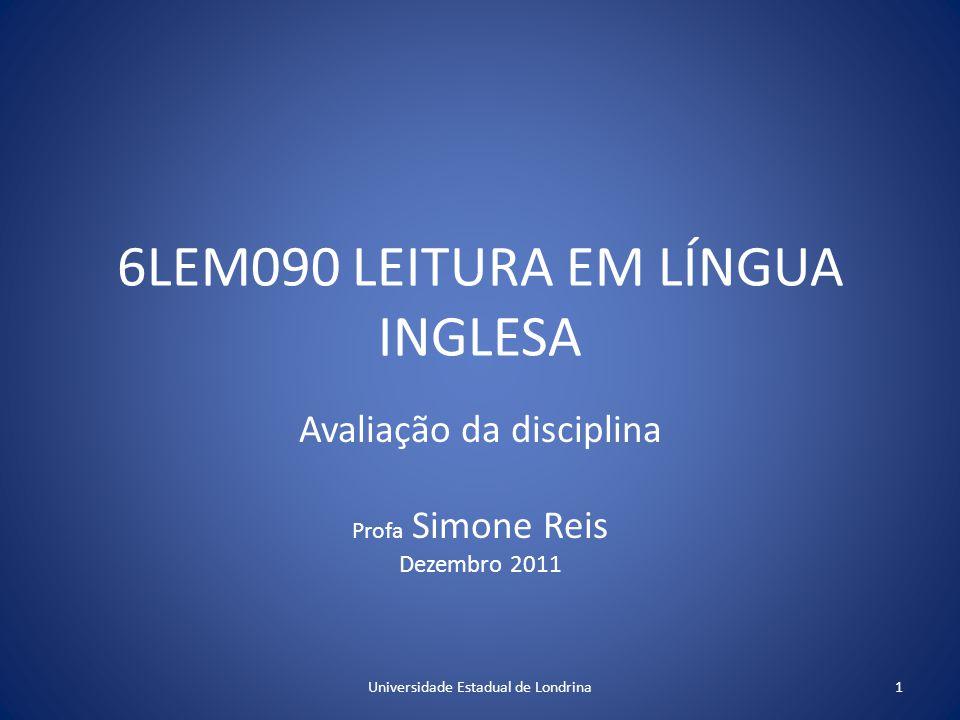 6LEM090 LEITURA EM LÍNGUA INGLESA Avaliação da disciplina Profa Simone Reis Dezembro 2011 1Universidade Estadual de Londrina