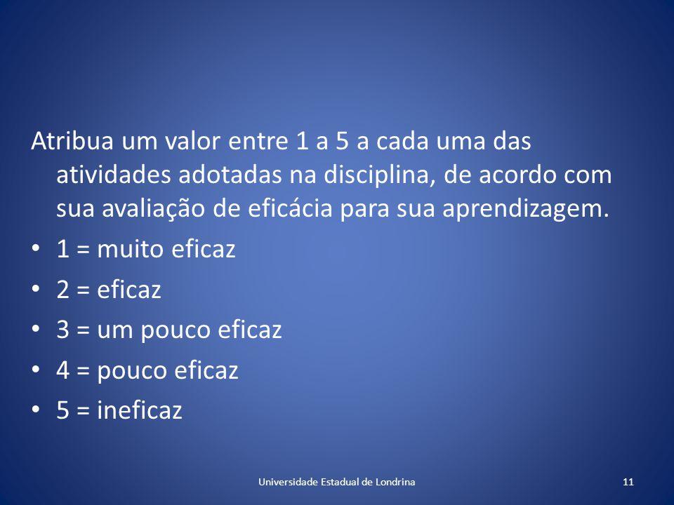 Atribua um valor entre 1 a 5 a cada uma das atividades adotadas na disciplina, de acordo com sua avaliação de eficácia para sua aprendizagem.