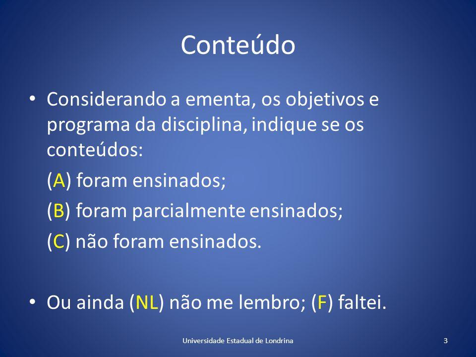 Conteúdo Considerando a ementa, os objetivos e programa da disciplina, indique se os conteúdos: (A) foram ensinados; (B) foram parcialmente ensinados; (C) não foram ensinados.