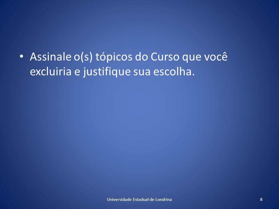 Assinale o(s) tópicos do Curso que você excluiria e justifique sua escolha.