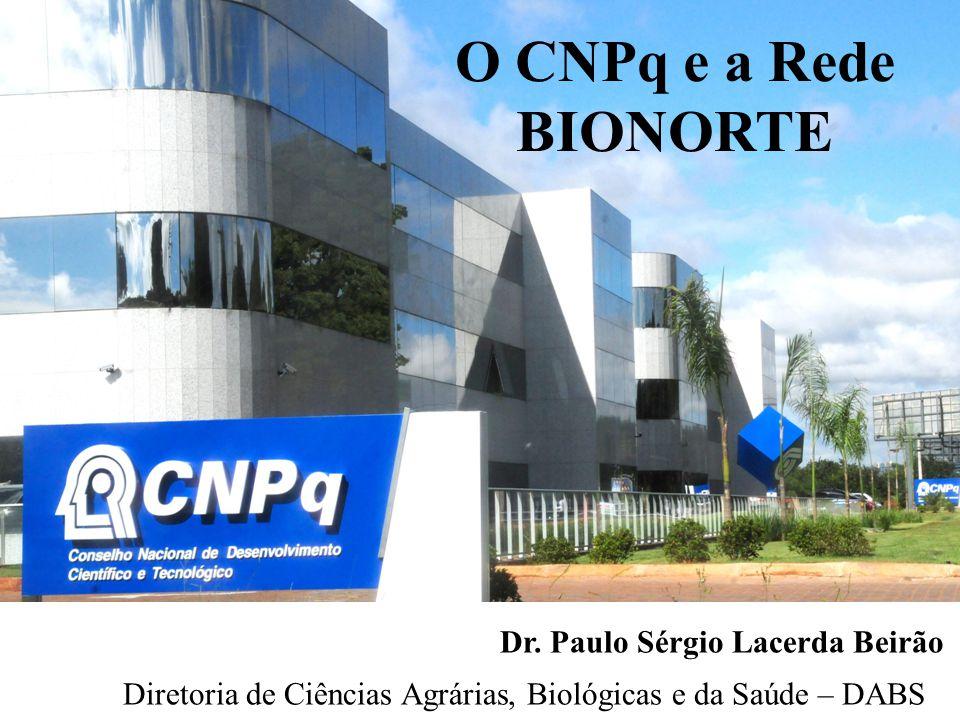 O CNPq e a Rede BIONORTE Dr.