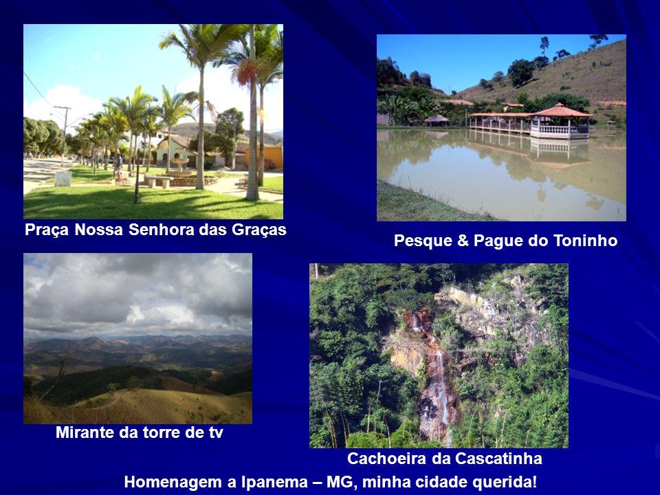 Praça Nossa Senhora das Graças Homenagem a Ipanema – MG, minha cidade querida.