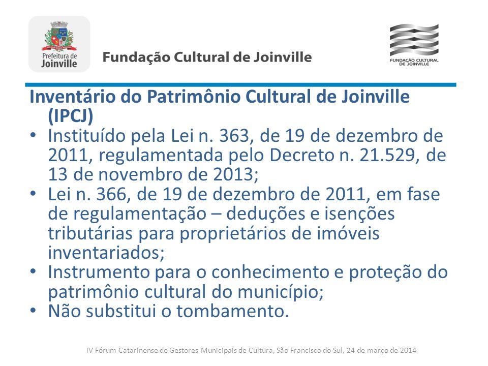 Inventário do Patrimônio Cultural de Joinville (IPCJ) Instituído pela Lei n. 363, de 19 de dezembro de 2011, regulamentada pelo Decreto n. 21.529, de