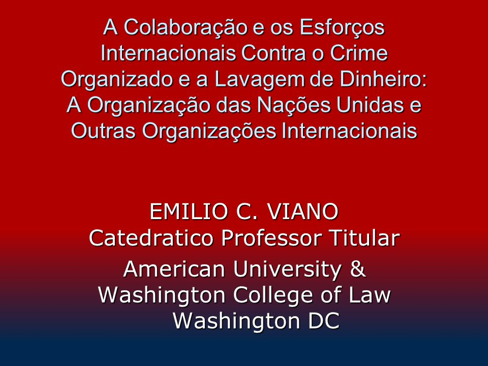 A Colaboração e os Esforços Internacionais Contra o Crime Organizado e a Lavagem de Dinheiro: A Organização das Nações Unidas e Outras Organizações Internacionais EMILIO C.