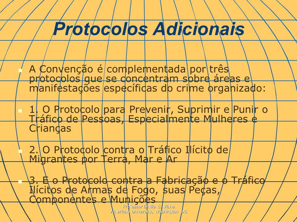 Professor Emilio C. Viano American University, Washington DC Protocolos Adicionais A Convenção é complementada por três protocolos que se concentram s