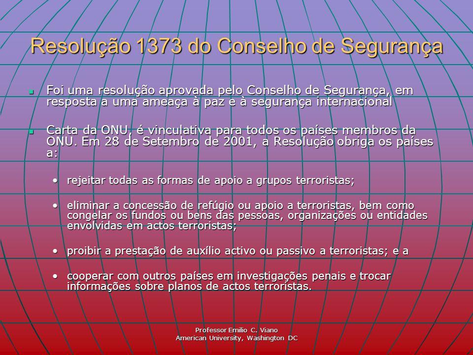 Professor Emilio C. Viano American University, Washington DC Resolução 1373 do Conselho de Segurança Foi uma resolução aprovada pelo Conselho de Segur