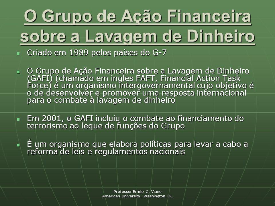 Professor Emilio C. Viano American University, Washington DC O Grupo de Ação Financeira sobre a Lavagem de Dinheiro Criado em 1989 pelos países do G-7