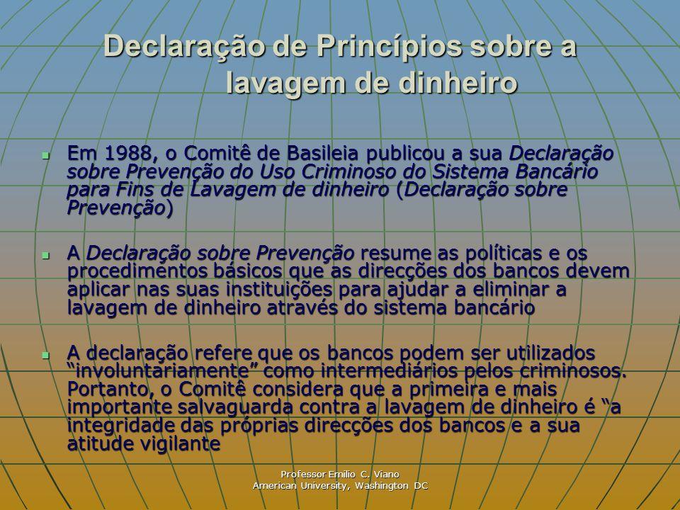 Professor Emilio C. Viano American University, Washington DC Declaração de Princípios sobre a lavagem de dinheiro Em 1988, o Comitê de Basileia public