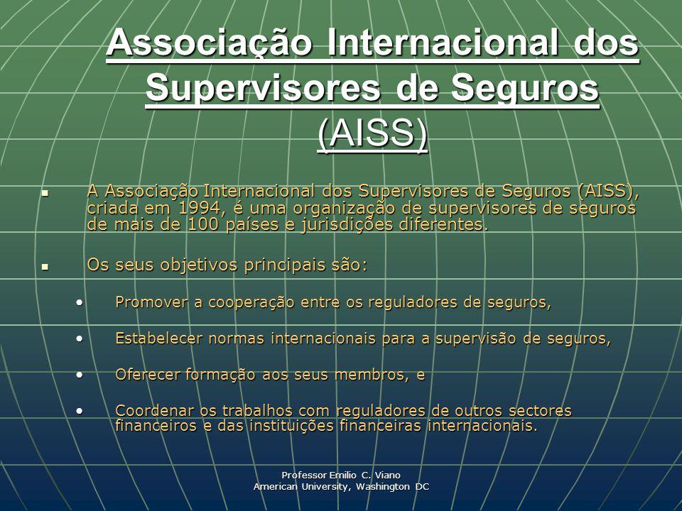 Professor Emilio C. Viano American University, Washington DC Associação Internacional dos Supervisores de Seguros (AISS) A Associação Internacional do